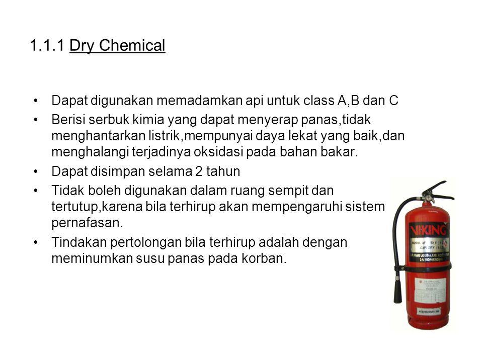 1.1.1 Dry Chemical Dapat digunakan memadamkan api untuk class A,B dan C.
