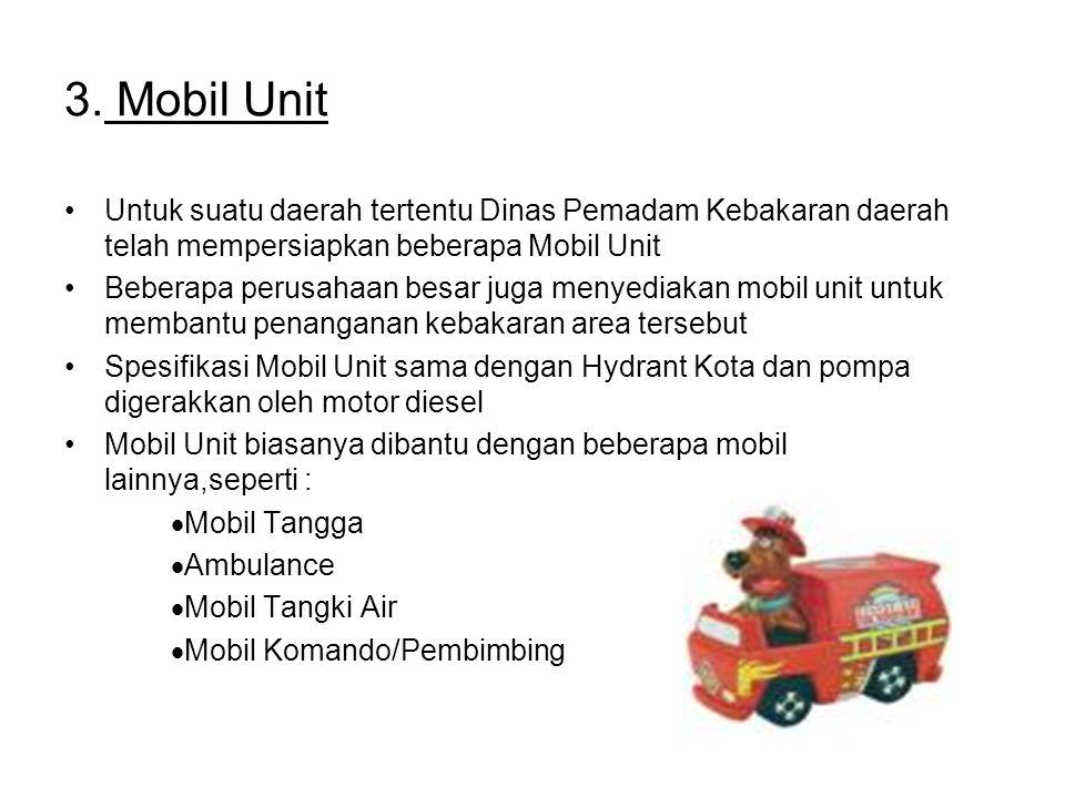 3. Mobil Unit Untuk suatu daerah tertentu Dinas Pemadam Kebakaran daerah telah mempersiapkan beberapa Mobil Unit.
