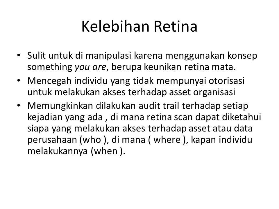 Kelebihan Retina Sulit untuk di manipulasi karena menggunakan konsep something you are, berupa keunikan retina mata.