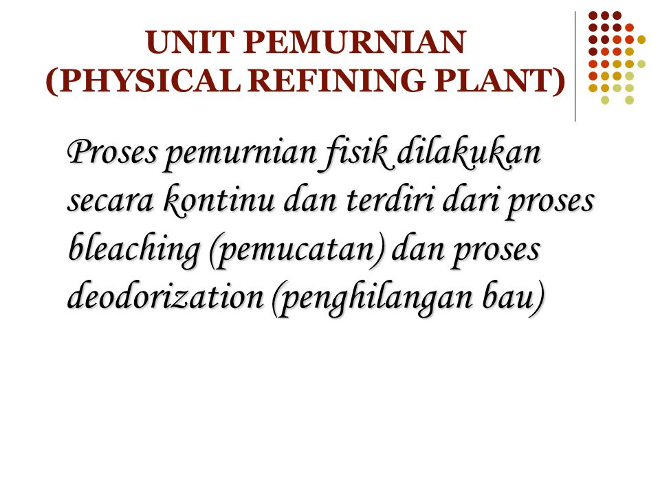 UNIT PEMURNIAN (PHYSICAL REFINING PLANT)