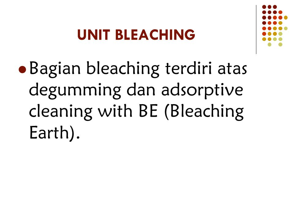 UNIT BLEACHING Bagian bleaching terdiri atas degumming dan adsorptive cleaning with BE (Bleaching Earth).