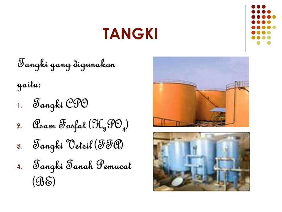 TANGKI Tangki yang digunakan yaitu: Tangki CPO Asam Fosfat (H3PO4)