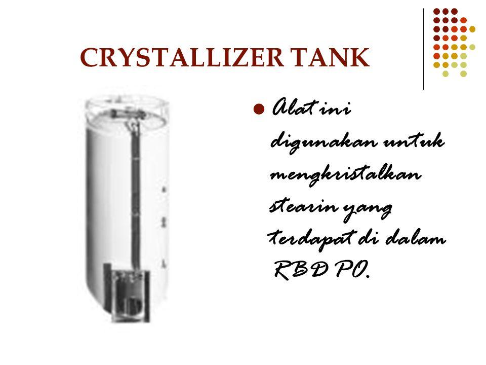 CRYSTALLIZER TANK Alat ini digunakan untuk mengkristalkan stearin yang terdapat di dalam RBD PO.