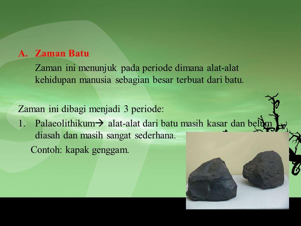 Zaman Batu Zaman ini menunjuk pada periode dimana alat-alat kehidupan manusia sebagian besar terbuat dari batu.