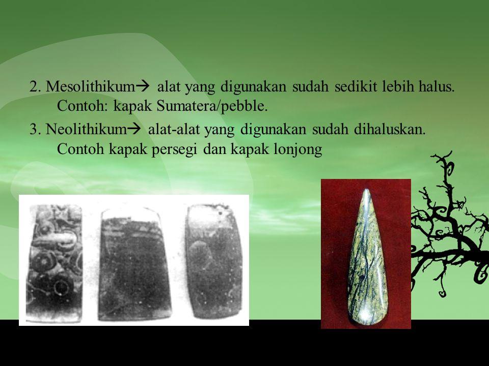2. Mesolithikum alat yang digunakan sudah sedikit lebih halus