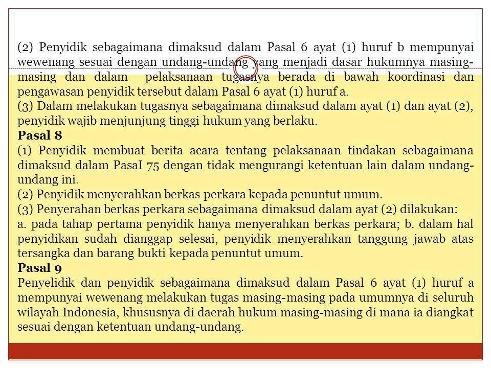 (2) Penyidik sebagaimana dimaksud dalam Pasal 6 ayat (1) huruf b mempunyai wewenang sesuai dengan undang-undang yang menjadi dasar hukumnya masing-masing dan dalam pelaksanaan tugasnya berada di bawah koordinasi dan pengawasan penyidik tersebut dalam Pasal 6 ayat (1) huruf a.