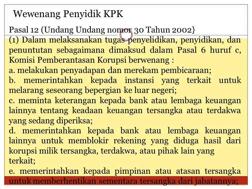 Wewenang Penyidik KPK Pasal 12 (Undang Undang nomor 30 Tahun 2002}