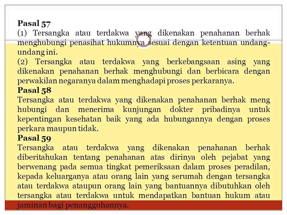 Pasal 57 (1) Tersangka atau terdakwa yang dikenakan penahanan berhak menghubungi penasihat hukumnya sesuai dengan ketentuan undang-undang ini.