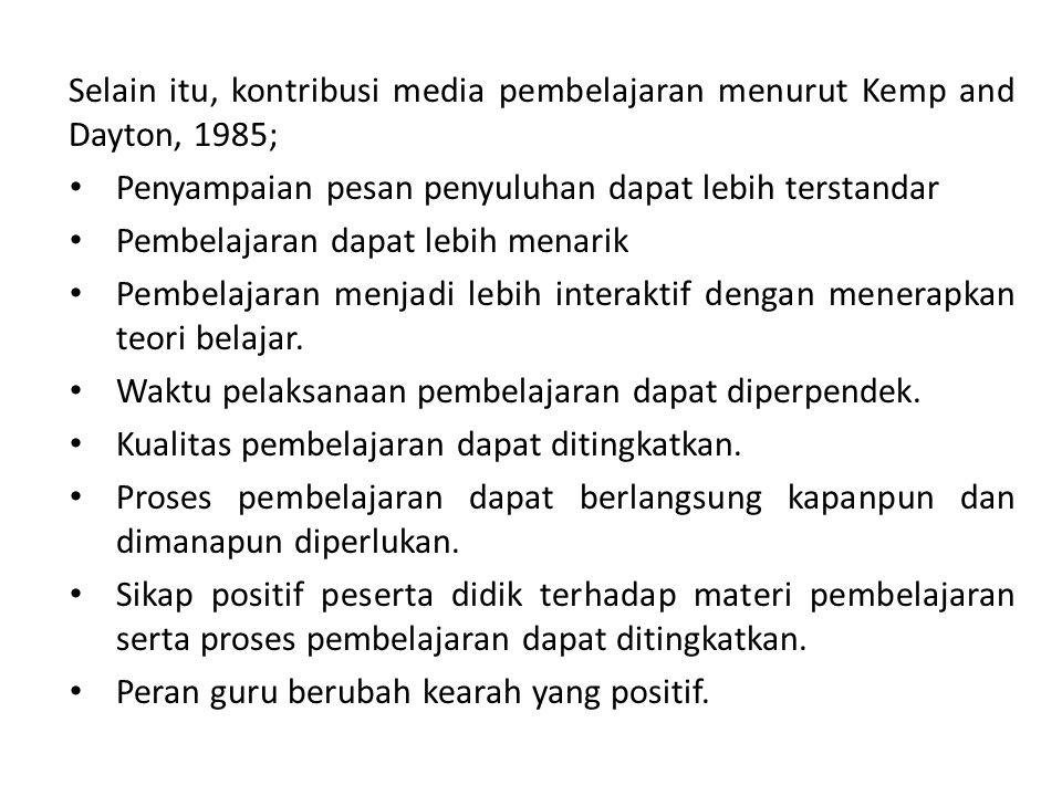 Selain itu, kontribusi media pembelajaran menurut Kemp and Dayton, 1985;