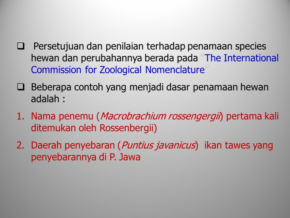 Persetujuan dan penilaian terhadap penamaan species hewan dan perubahannya berada pada The International Commission for Zoological Nomenclature