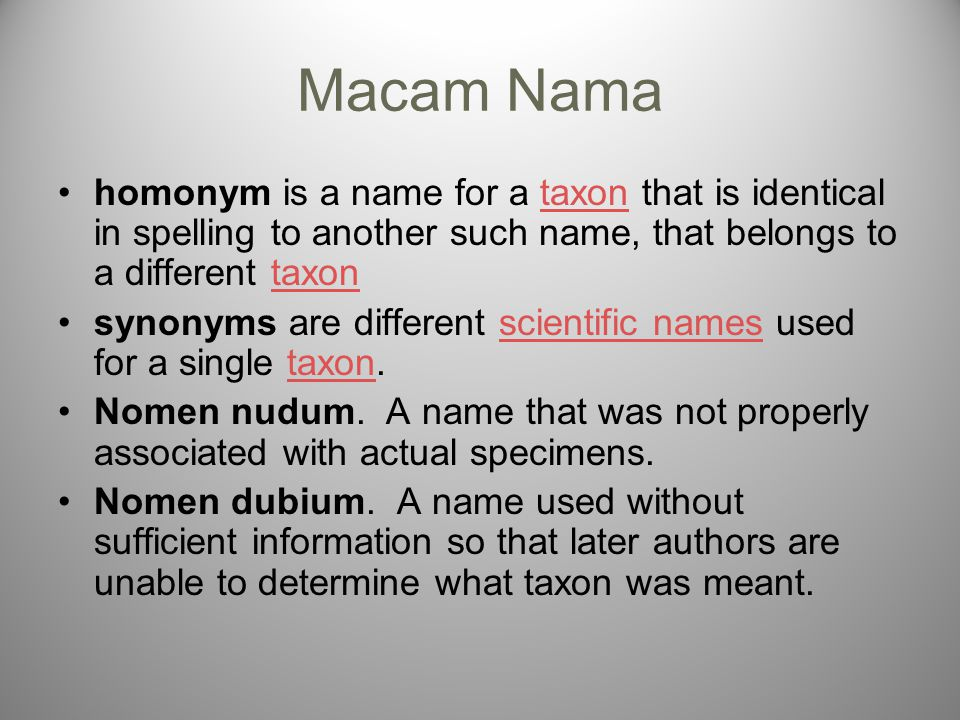 Macam Nama homonym is a name for a taxon that is identical in spelling to another such name, that belongs to a different taxon.