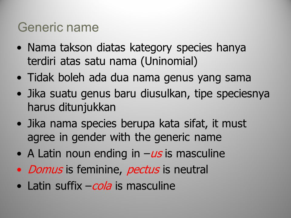 Generic name Nama takson diatas kategory species hanya terdiri atas satu nama (Uninomial) Tidak boleh ada dua nama genus yang sama.