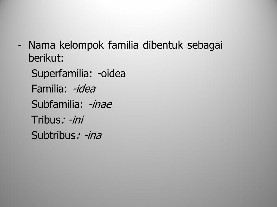 Nama kelompok familia dibentuk sebagai berikut: