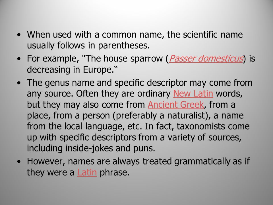 When used with a common name, the scientific name usually follows in parentheses.