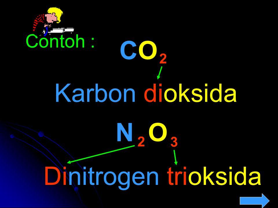 CO Contoh : 2 Karbon dioksida N O 2 3 Dinitrogen trioksida