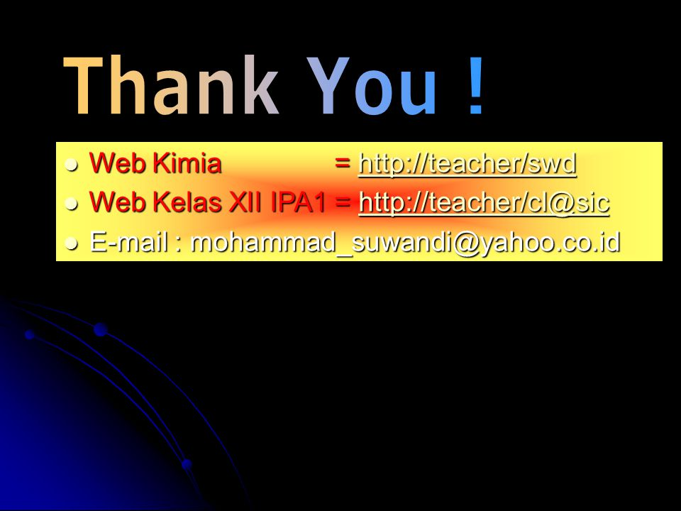 Thank You ! Web Kimia = http://teacher/swd
