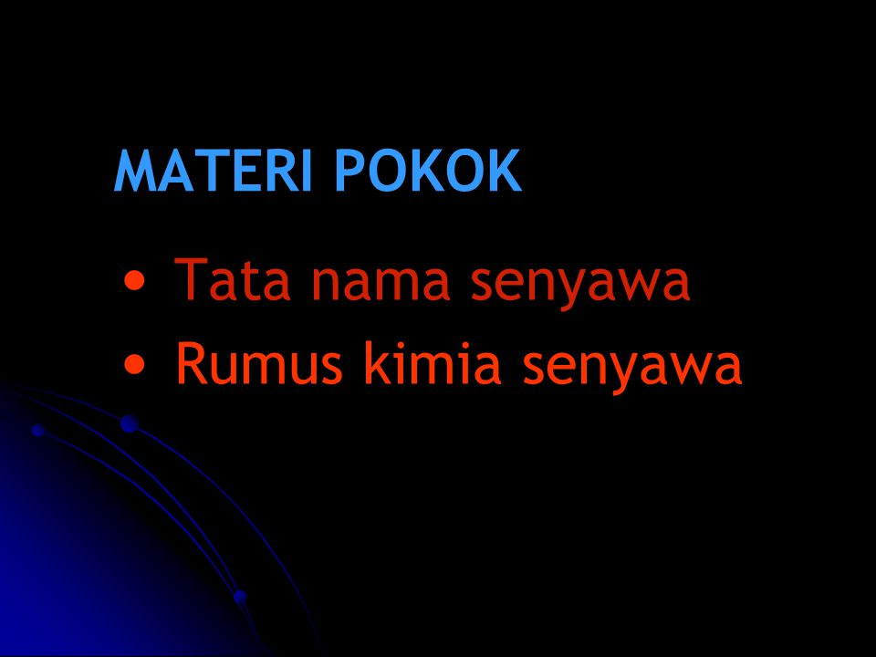 MATERI POKOK Tata nama senyawa Rumus kimia senyawa