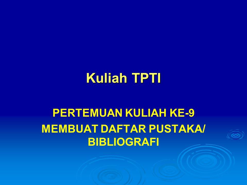 PERTEMUAN KULIAH KE-9 MEMBUAT DAFTAR PUSTAKA/ BIBLIOGRAFI