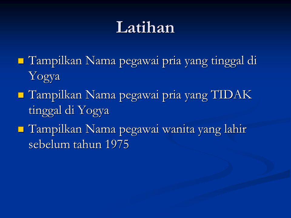 Latihan Tampilkan Nama pegawai pria yang tinggal di Yogya