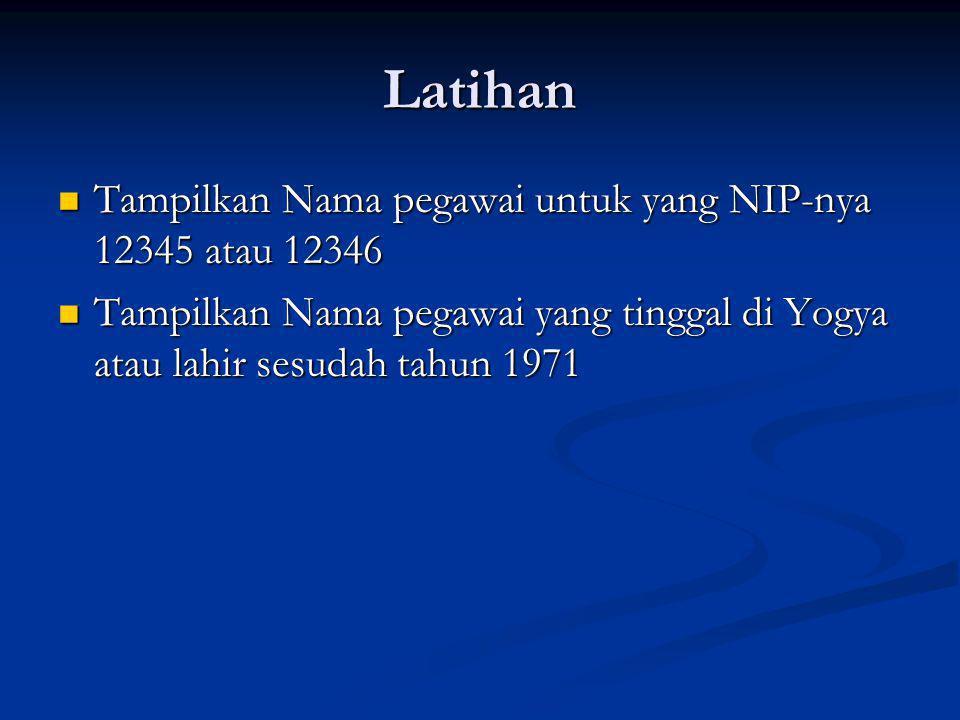 Latihan Tampilkan Nama pegawai untuk yang NIP-nya 12345 atau 12346