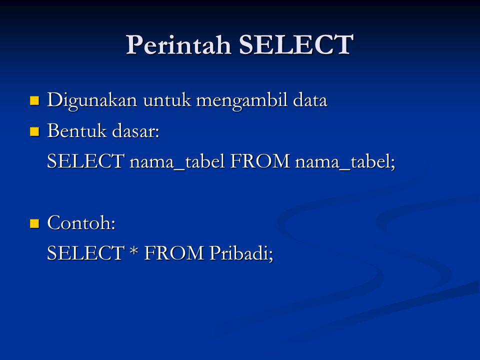 Perintah SELECT Digunakan untuk mengambil data Bentuk dasar: