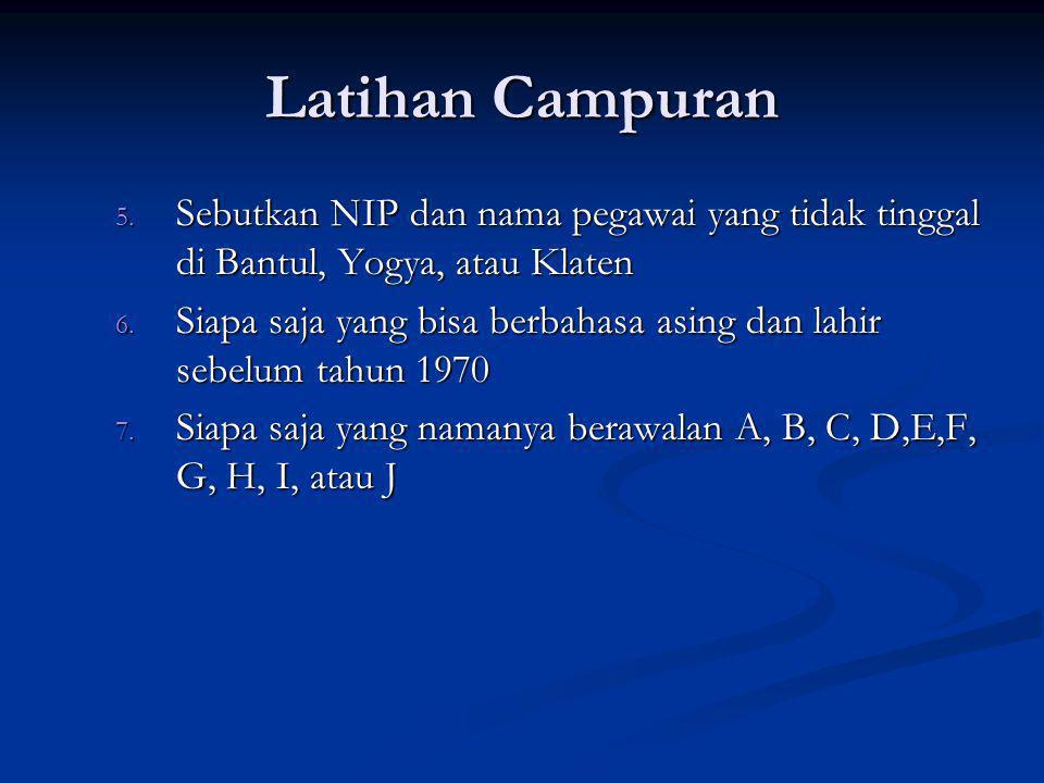 Latihan Campuran Sebutkan NIP dan nama pegawai yang tidak tinggal di Bantul, Yogya, atau Klaten.