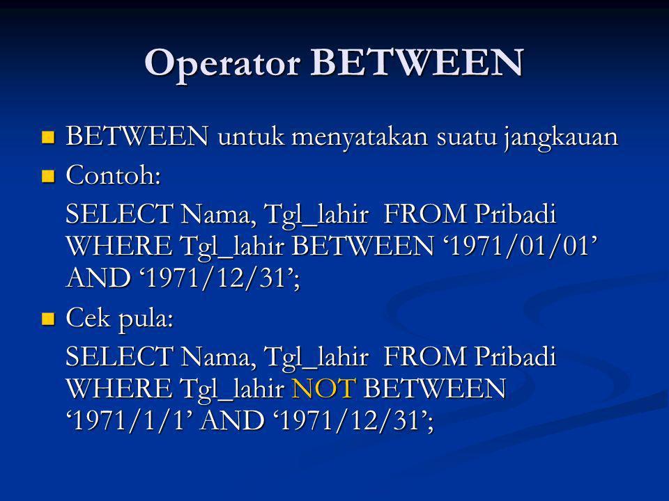 Operator BETWEEN BETWEEN untuk menyatakan suatu jangkauan Contoh: