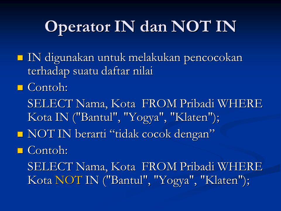 Operator IN dan NOT IN IN digunakan untuk melakukan pencocokan terhadap suatu daftar nilai. Contoh: