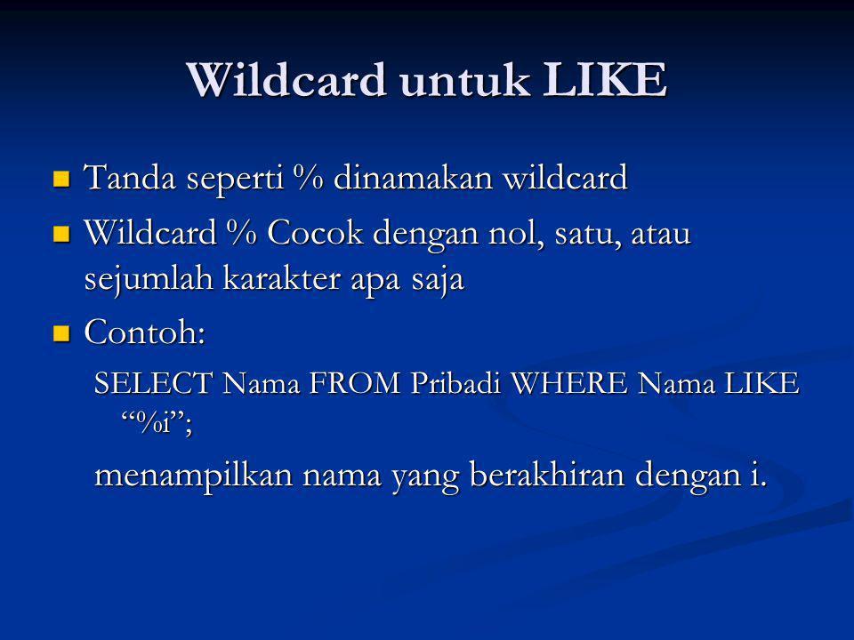 Wildcard untuk LIKE Tanda seperti % dinamakan wildcard