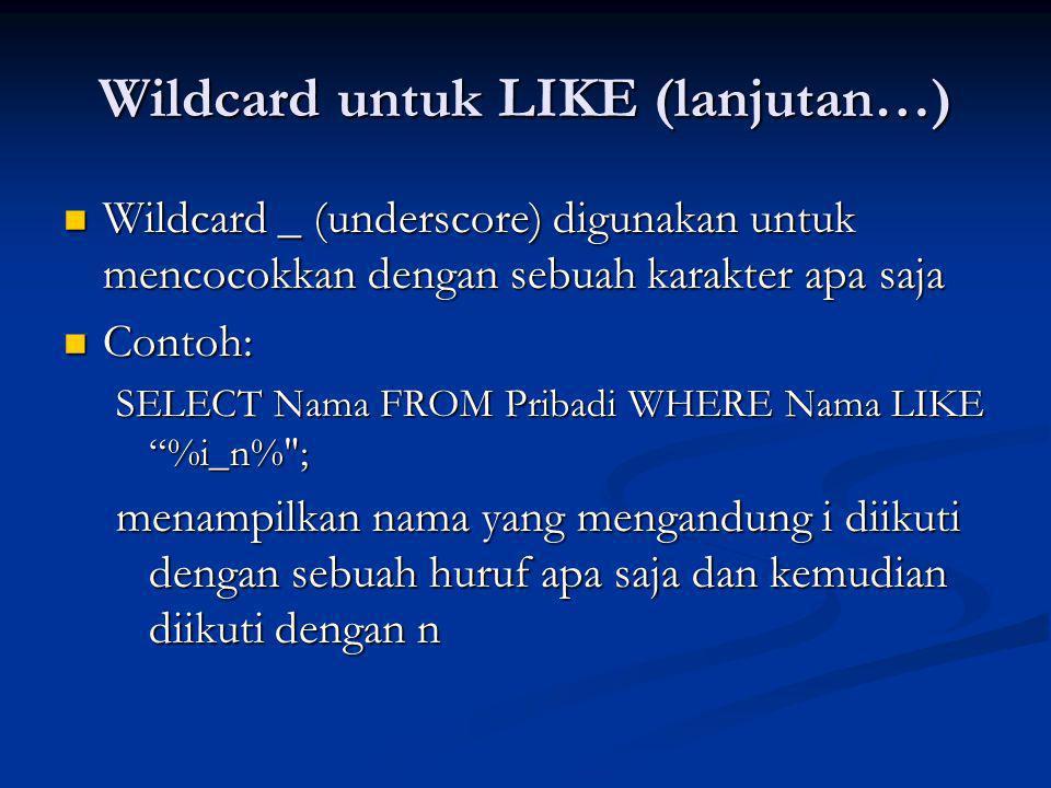 Wildcard untuk LIKE (lanjutan…)