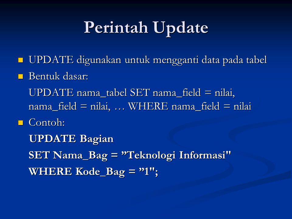 Perintah Update UPDATE digunakan untuk mengganti data pada tabel