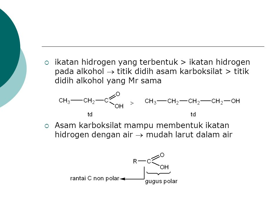 ikatan hidrogen yang terbentuk > ikatan hidrogen pada alkohol  titik didih asam karboksilat > titik didih alkohol yang Mr sama