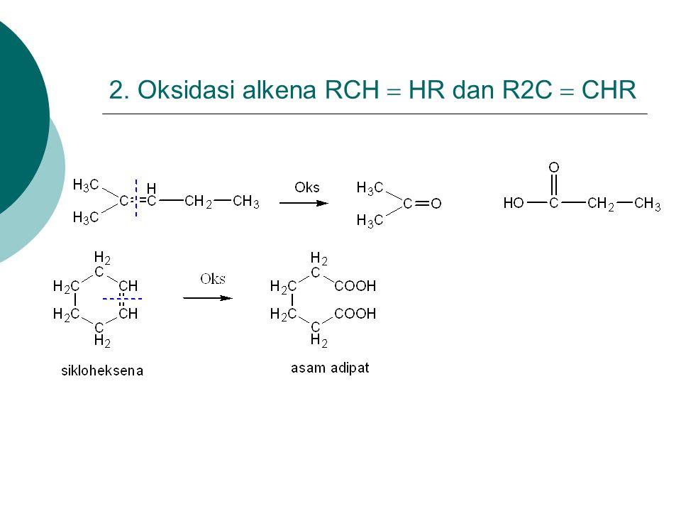 2. Oksidasi alkena RCH  HR dan R2C  CHR