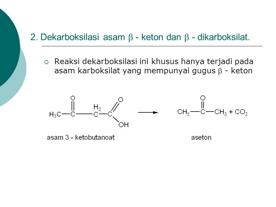 2. Dekarboksilasi asam  - keton dan  - dikarboksilat.