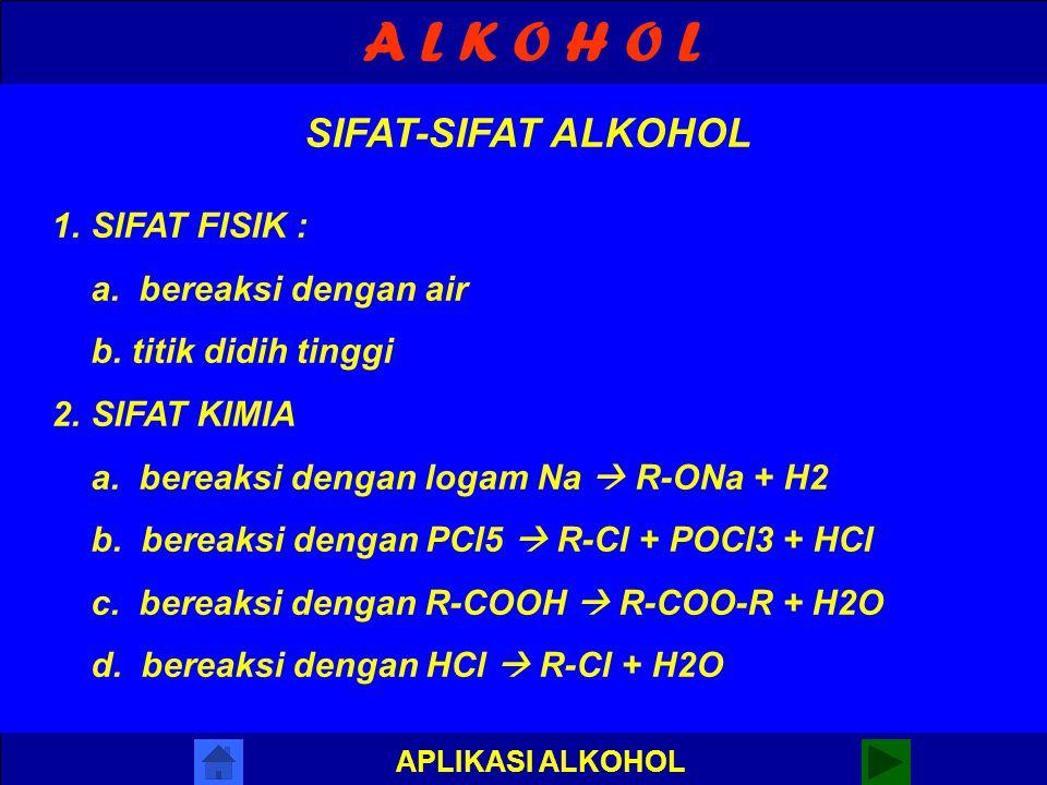 A L K O H O L SIFAT-SIFAT ALKOHOL SIFAT FISIK : a. bereaksi dengan air