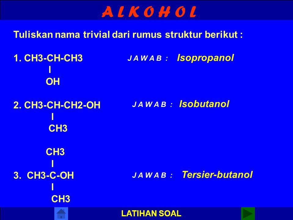 A L K O H O L Tuliskan nama trivial dari rumus struktur berikut :