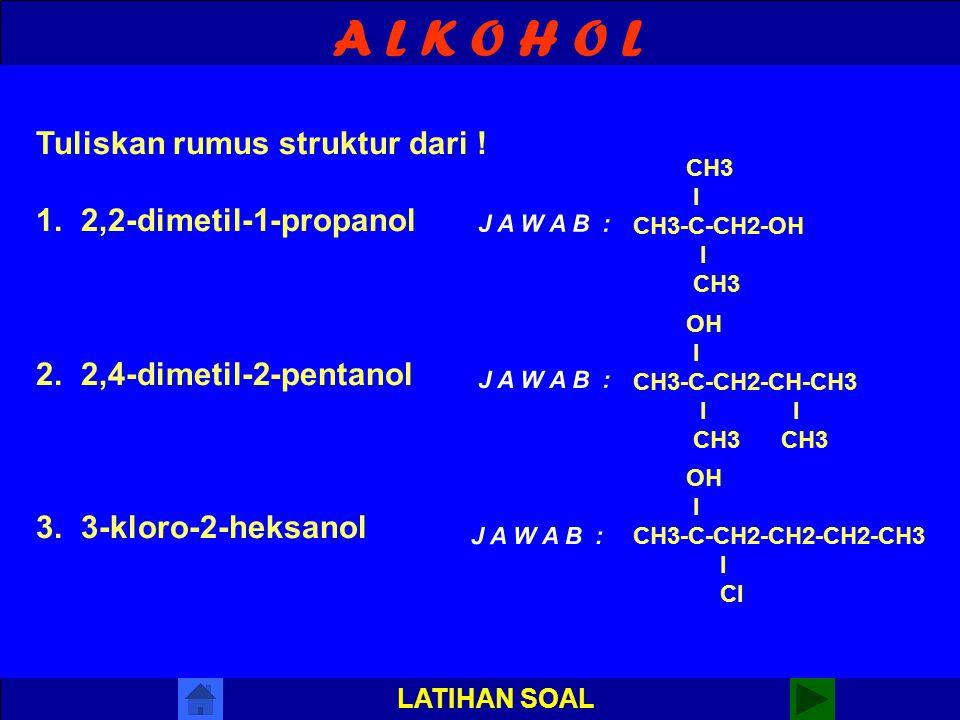A L K O H O L Tuliskan rumus struktur dari ! 1. 2,2-dimetil-1-propanol