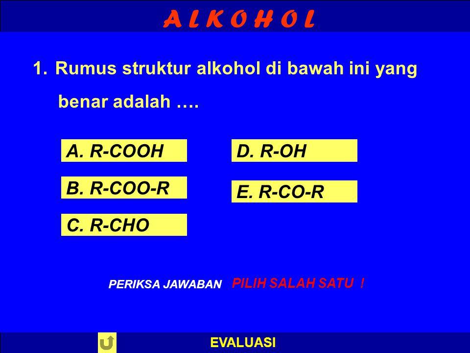 A L K O H O L Rumus struktur alkohol di bawah ini yang benar adalah ….