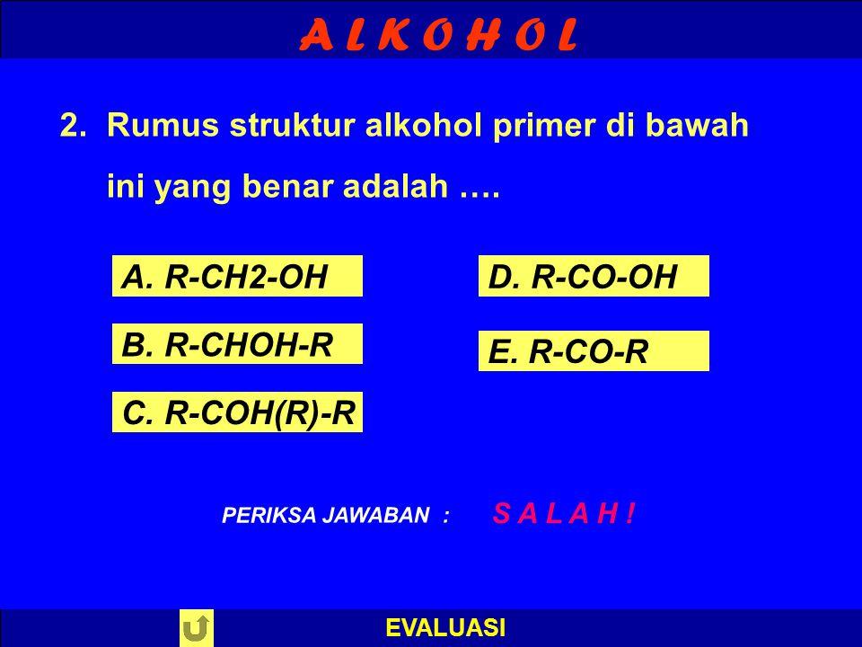 A L K O H O L 2. Rumus struktur alkohol primer di bawah