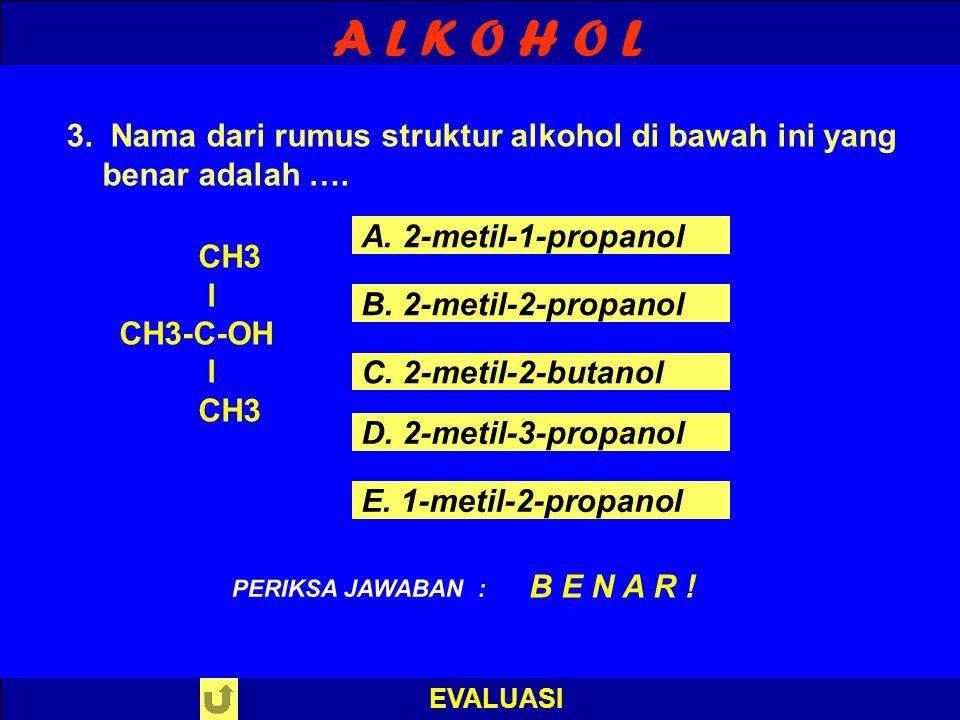 A L K O H O L 3. Nama dari rumus struktur alkohol di bawah ini yang benar adalah …. A. 2-metil-1-propanol.
