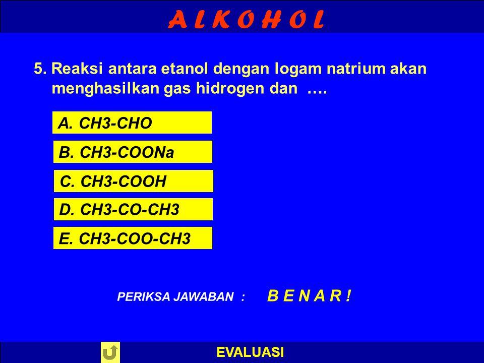 A L K O H O L 5. Reaksi antara etanol dengan logam natrium akan menghasilkan gas hidrogen dan …. A. CH3-CHO.