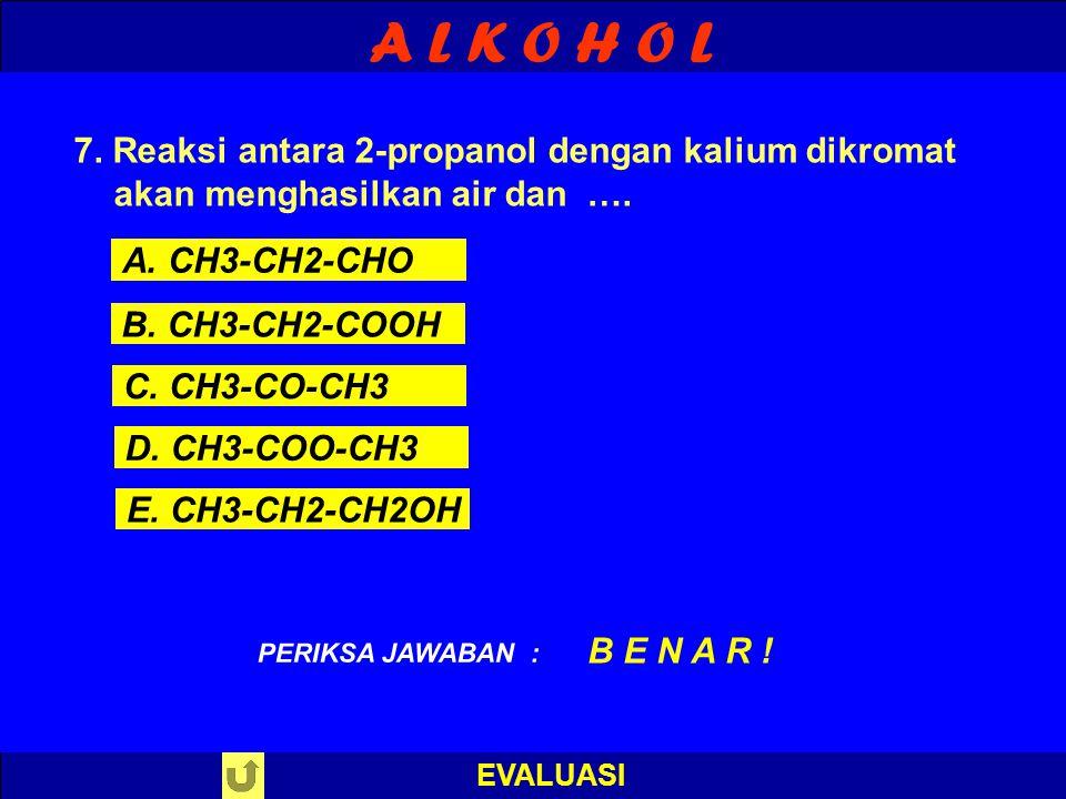 A L K O H O L 7. Reaksi antara 2-propanol dengan kalium dikromat akan menghasilkan air dan …. A. CH3-CH2-CHO.