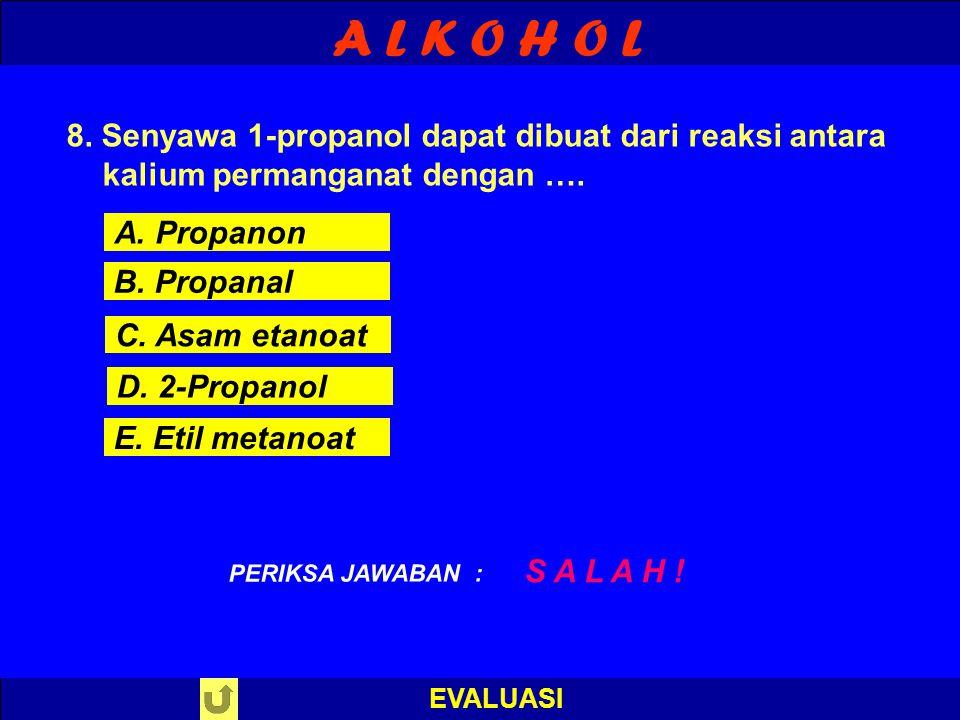 A L K O H O L 8. Senyawa 1-propanol dapat dibuat dari reaksi antara kalium permanganat dengan …. A. Propanon.