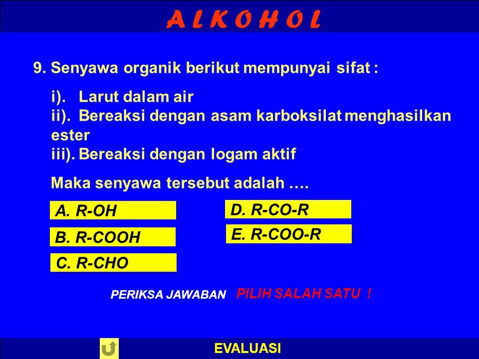 A L K O H O L 9. Senyawa organik berikut mempunyai sifat :