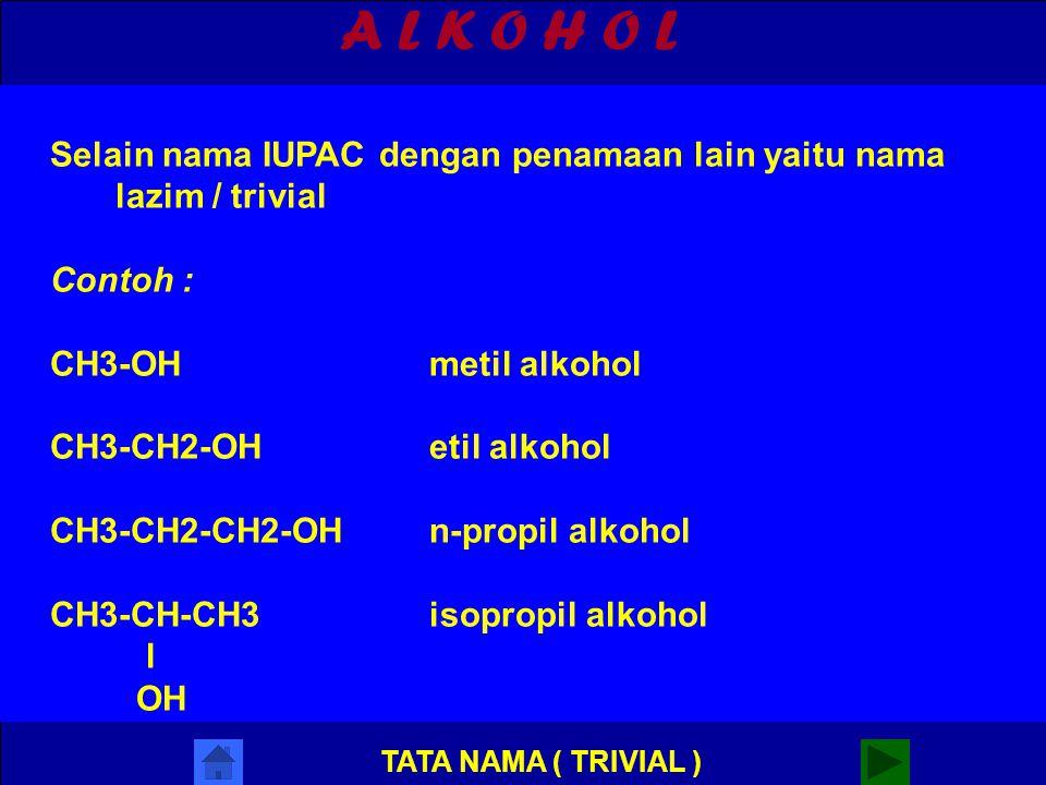 A L K O H O L Selain nama IUPAC dengan penamaan lain yaitu nama lazim / trivial. Contoh : CH3-OH metil alkohol.