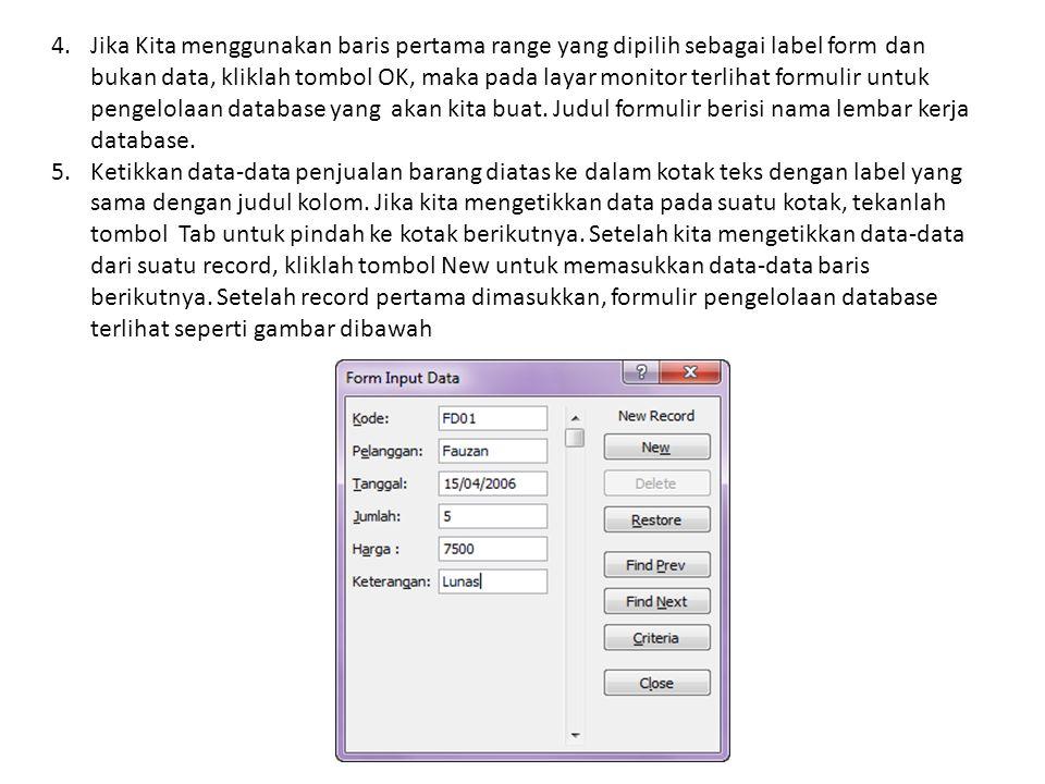 Jika Kita menggunakan baris pertama range yang dipilih sebagai label form dan bukan data, kliklah tombol OK, maka pada layar monitor terlihat formulir untuk pengelolaan database yang akan kita buat. Judul formulir berisi nama lembar kerja database.