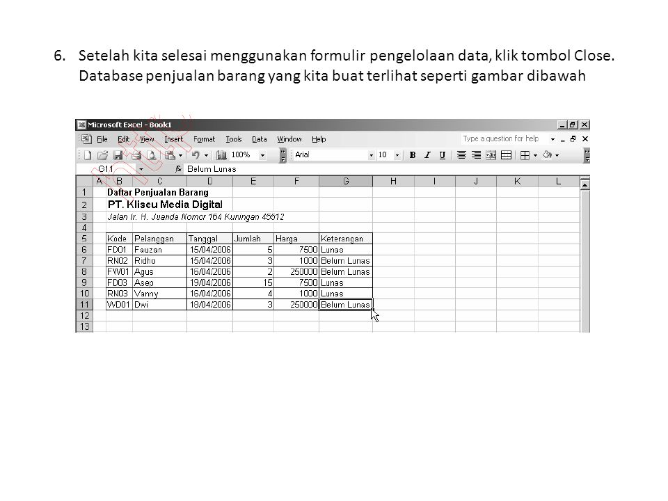 Setelah kita selesai menggunakan formulir pengelolaan data, klik tombol Close.