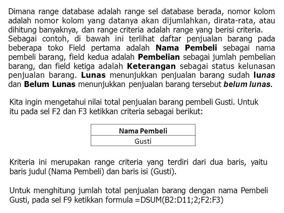 Dimana range database adalah range sel database berada, nomor kolom adalah nomor kolom yang datanya akan dijumlahkan, dirata-rata, atau dihitung banyaknya, dan range criteria adalah range yang berisi criteria.