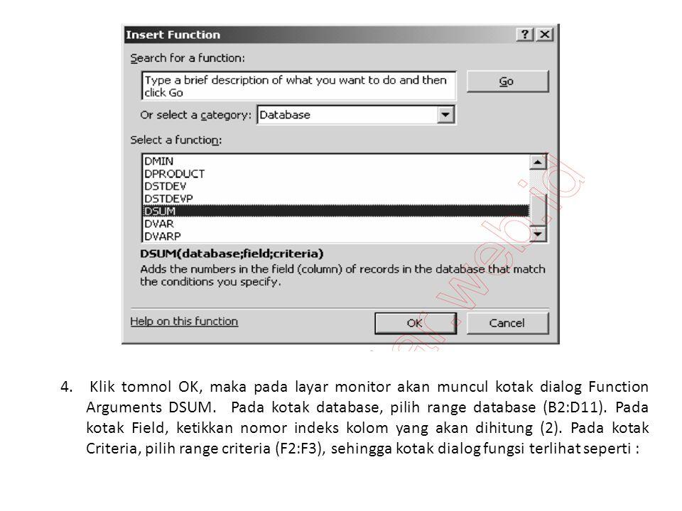 Klik tomnol OK, maka pada layar monitor akan muncul kotak dialog Function Arguments DSUM.