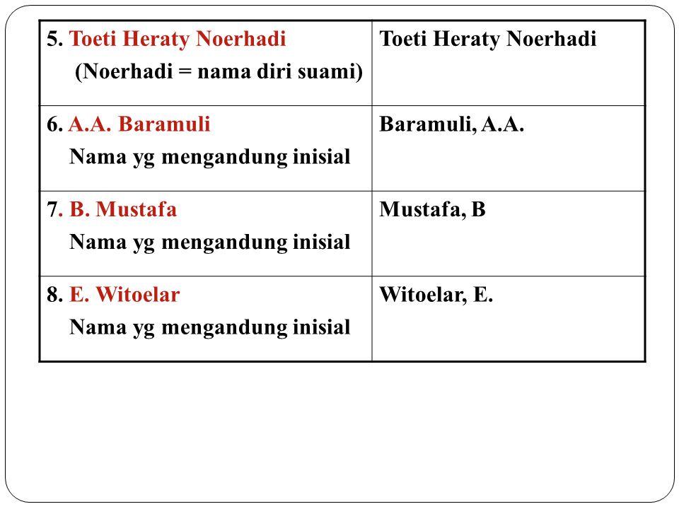 5. Toeti Heraty Noerhadi (Noerhadi = nama diri suami) Toeti Heraty Noerhadi. 6. A.A. Baramuli. Nama yg mengandung inisial.
